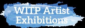WITP Artist Exhibitions